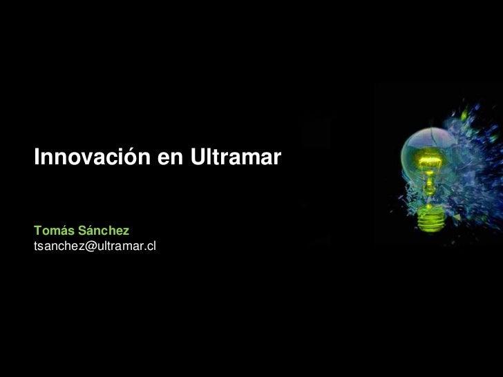Innovación en UltramarTomás Sáncheztsanchez@ultramar.cl