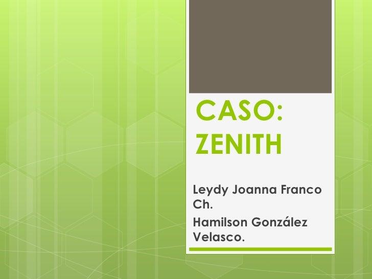 CASO:ZENITHLeydy Joanna FrancoCh.Hamilson GonzálezVelasco.