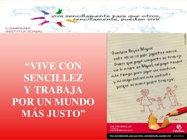 """""""VIVE CON  SENCILLEZ  Y TRABAJAPOR UN MUNDO MÁS JUSTO"""""""