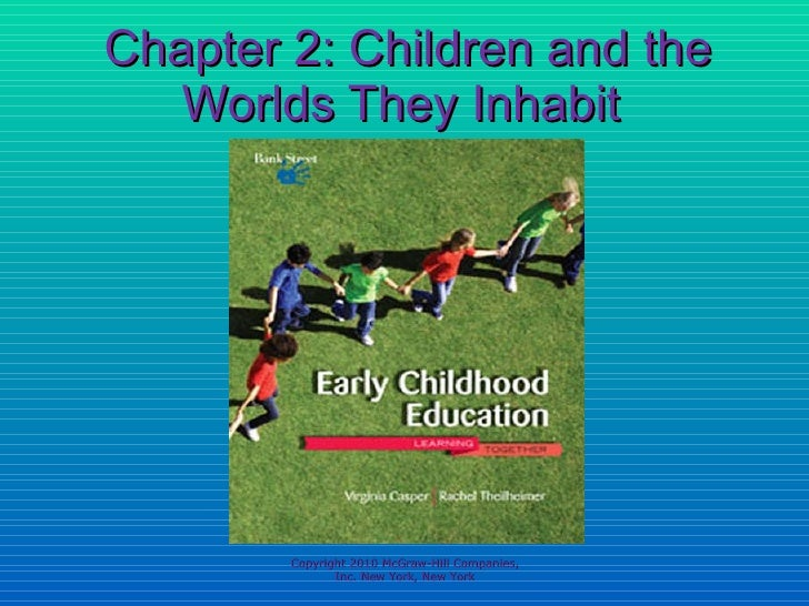 Chapter 2: Children and the Worlds They Inhabit  Copyright 2010 McGraw-Hill Companies, Inc. New York, New York