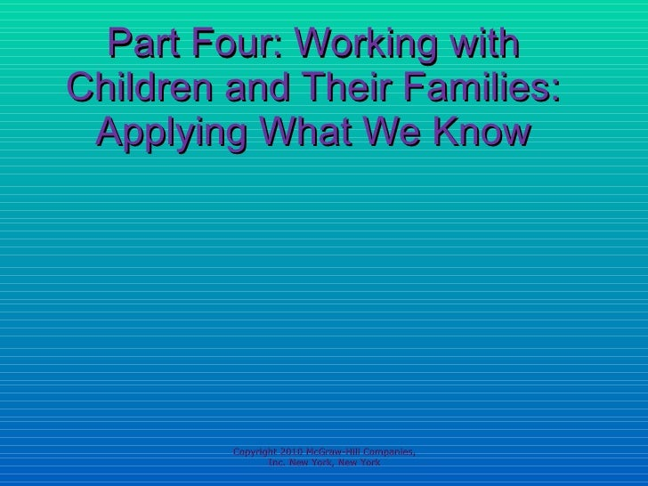 Part Four: Working with Children and Their Families: Applying What We Know Copyright 2010 McGraw-Hill Companies, Inc. New ...