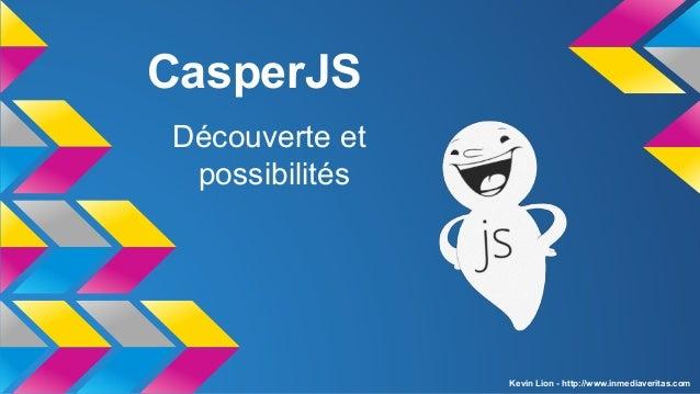 CasperJS Découverte et possibilités  Kevin Lion - http://www.inmediaveritas.com
