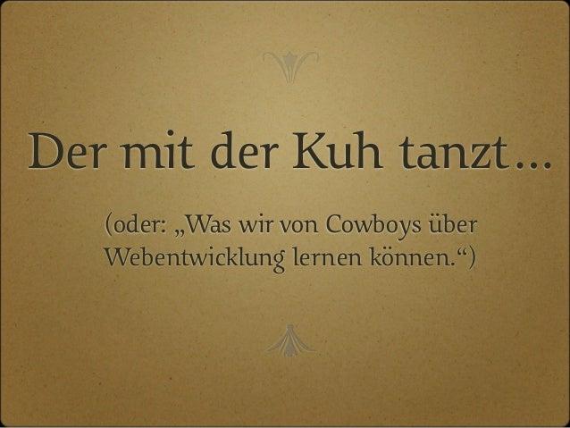 """Der mit der Kuh tanzt… (oder: """"Was wir von Cowboys über Webentwicklung lernen können."""") e c"""