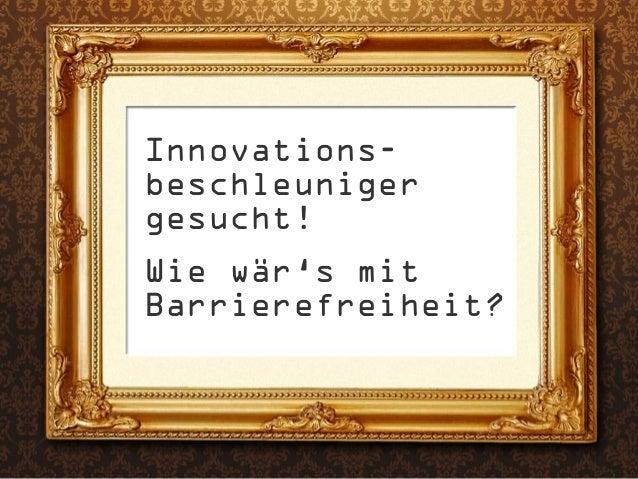 Innovations-beschleunigergesucht!Wie wär's mitBarrierefreiheit?