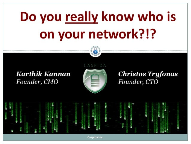 Do you really know who is on your network?!? Karthik Kannan Founder, CMO  Christos Tryfonas Founder, CTO  Caspida Inc.