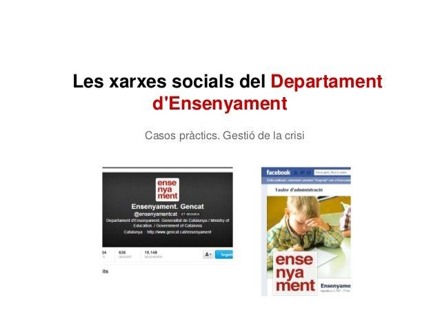 Les xarxes socials del Departament         dEnsenyament       Casos pràctics. Gestió de la crisi