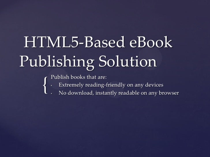 HTML5-Based eBookPublishing Solution      Publish books that are:  {   •      •        Extremely reading-friendly on any d...