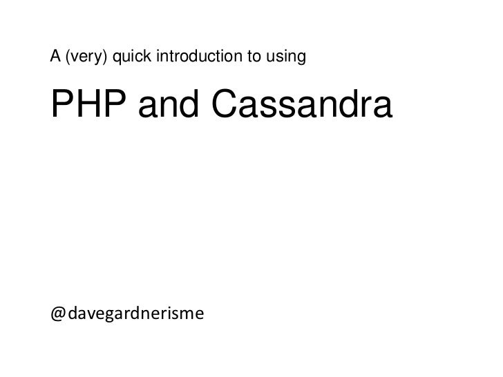 A (very) quick introduction to using <br />PHP and Cassandra<br />@davegardnerisme<br />