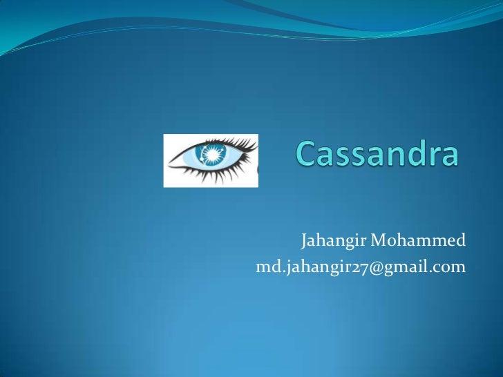 Cassandra <br />Jahangir Mohammed<br />md.jahangir27@gmail.com<br />
