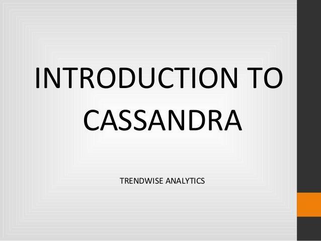 INTRODUCTION TO CASSANDRA TRENDWISE ANALYTICS