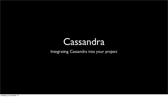 Cassandra Integrating Cassandra into your project  dinsdag 12 november 13