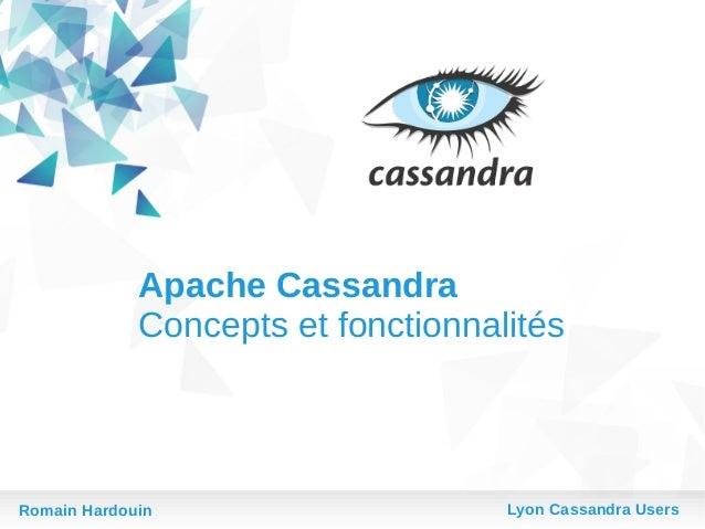 Apache Cassandra Concepts et fonctionnalités  Romain Hardouin  Lyon Cassandra Users
