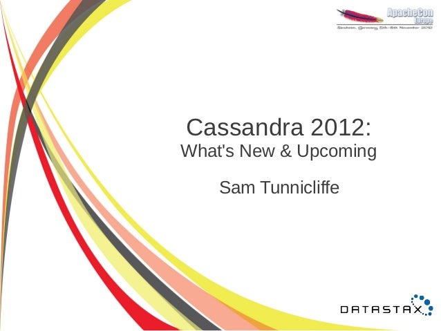 Cassandra 2012:Whats New & Upcoming    Sam Tunnicliffe