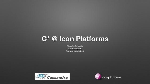 C* @ Icon Platforms Vassilis Bekiaris @karbonized1 Software Architect