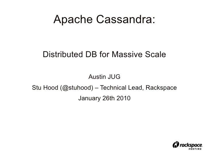 Apache Cassandra:     Distributed DB for Massive Scale                    Austin JUG Stu Hood (@stuhood) – Technical Lead,...