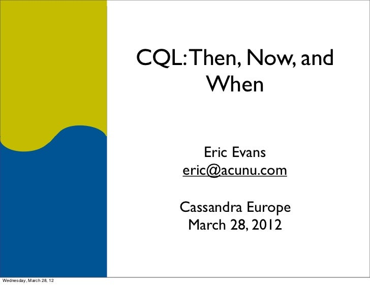 Cassandra EU 2012 - CQL: Then, Now and When by Eric Evans