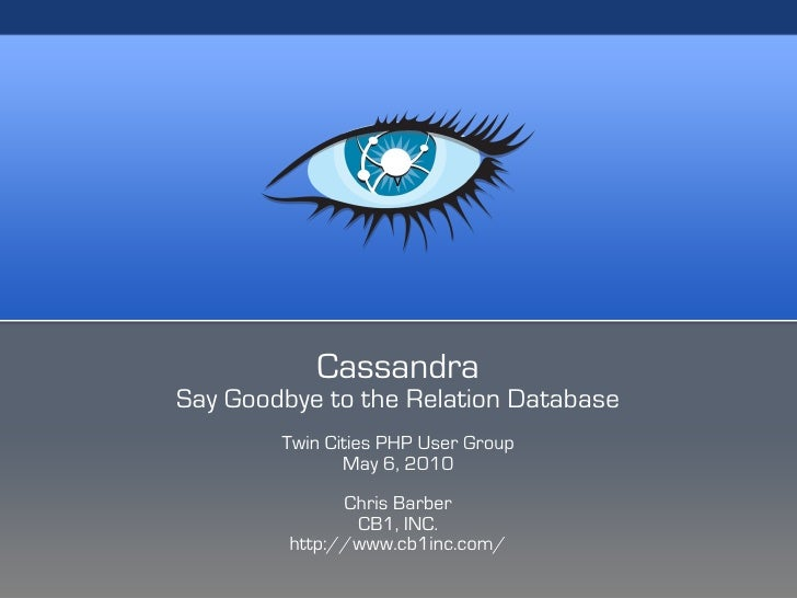 v                Cassandra Say Goodbye to the Relation Database         Twin Cities PHP User Group                May 6, 2...