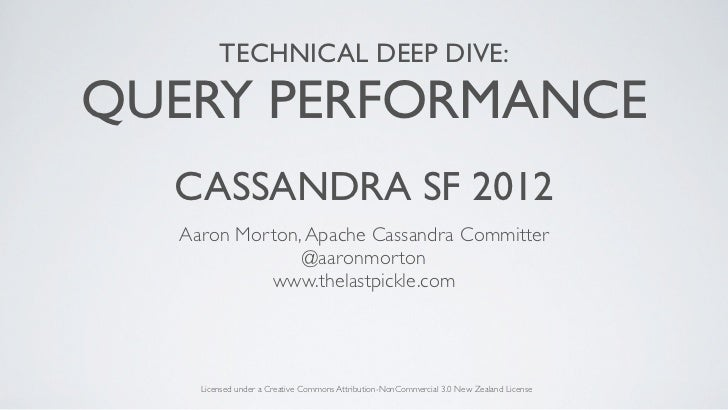 TECHNICAL DEEP DIVE:QUERY PERFORMANCE  CASSANDRA SF 2012  Aaron Morton, Apache Cassandra Committer               @aaronmor...