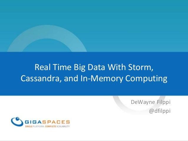 Real Time Big Data With Storm,Cassandra, and In-Memory ComputingDeWayne Filppi@dfilppi