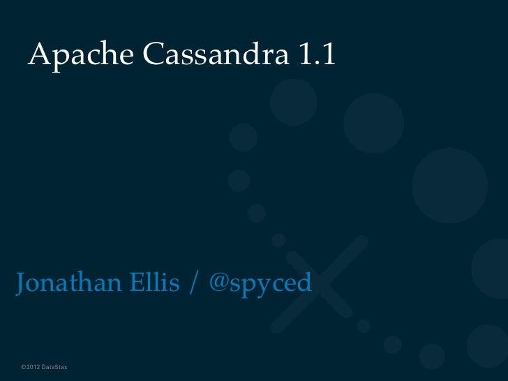 Apache Cassandra 1.1Jonathan Ellis / @spyced©2012 DataStax