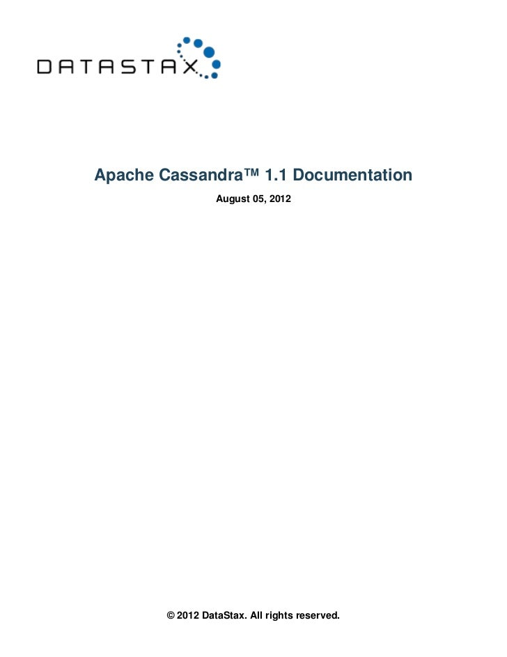 Apache Cassandra™ 1.1 Documentation                 August 05, 2012       © 2012 DataStax. All rights reserved.