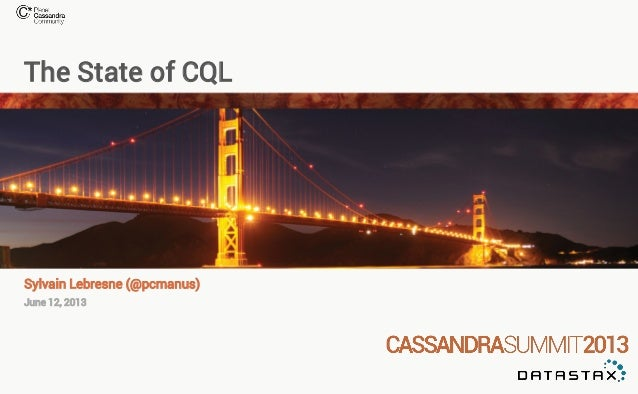 C* Summit 2013: The State of CQL by Sylvain Lebresne
