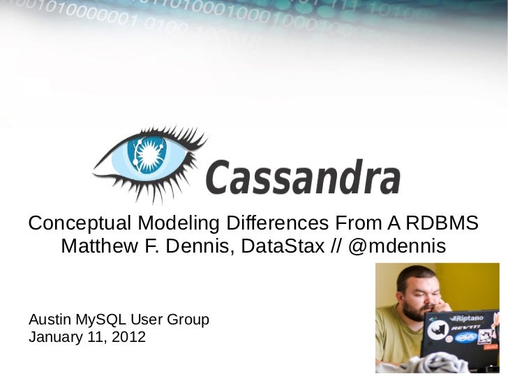Conceptual Modeling Differences From A RDBMS   Matthew F. Dennis, DataStax // @mdennisAustin MySQL User GroupJanuary 11, 2...