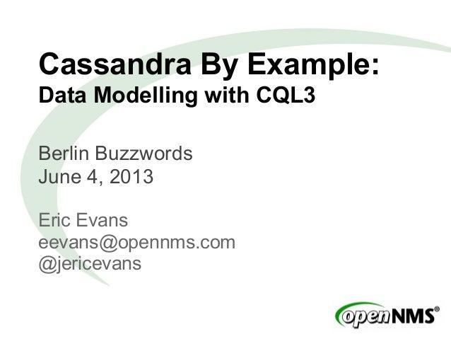 Cassandra By Example:Data Modelling with CQL3Berlin BuzzwordsJune 4, 2013Eric Evanseevans@opennms.com@jericevans