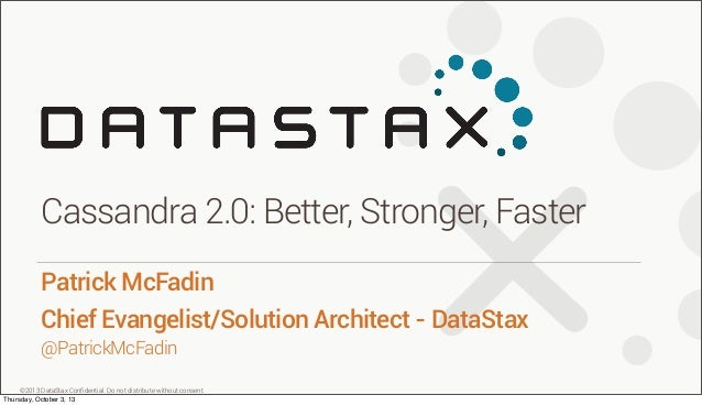 ©2013 DataStax Confidential. Do not distribute without consent. @PatrickMcFadin Patrick McFadin Chief Evangelist/Solution A...