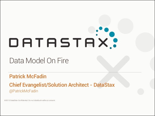 Data Model on Fire  Data Model On Fire Patrick McFadin Chief Evangelist/Solution Architect - DataStax @PatrickMcFadin | Ch...