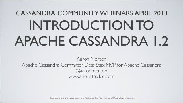 CASSANDRA COMMUNITY WEBINARS APRIL 2013INTRODUCTION TOAPACHE CASSANDRA 1.2Aaron MortonApache Cassandra Committer, Data Sta...