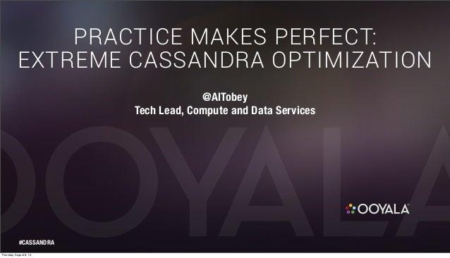Cassandra Community Webinar | Practice Makes Perfect: Extreme Cassandra Optimization