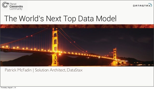 Patrick McFadin | Solution Architect, DataStax The World's Next Top Data Model Thursday, August 1, 13