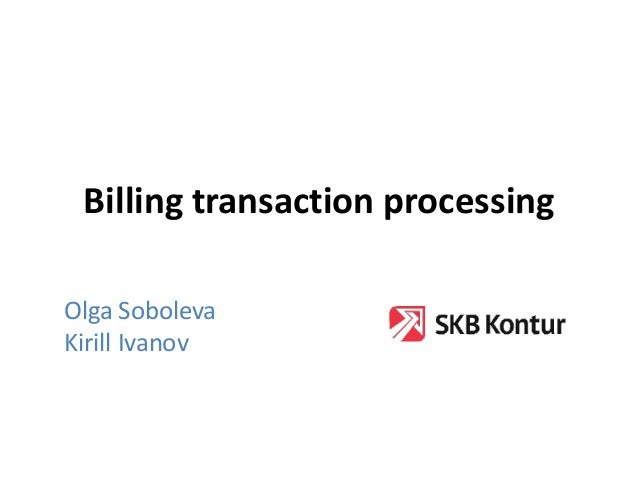 Billing transaction processing Olga Soboleva Kirill Ivanov
