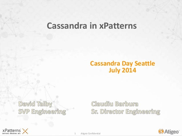 1 Atigeo Confidential Cassandra in xPatterns Cassandra Day Seattle July 2014