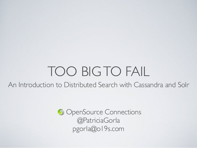 TOO BIGTO FAILAn Introduction to Distributed Search with Cassandra and SolrOpenSource Connections@PatriciaGorlapgorla@o19s...