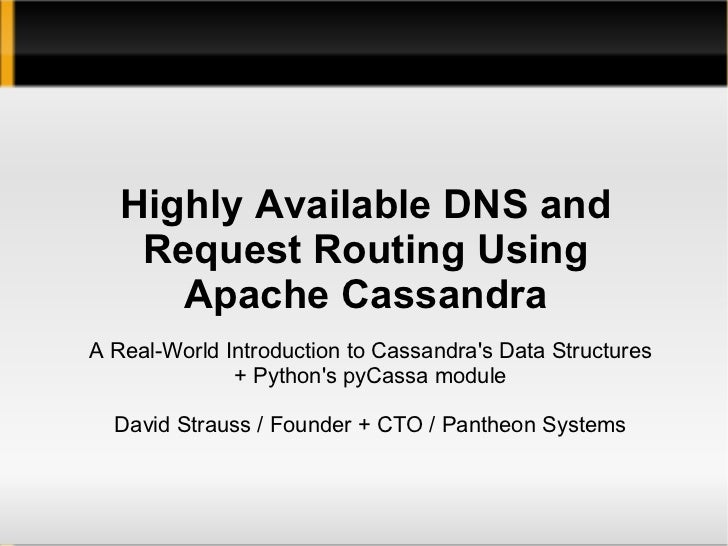 Highly Available DNS and Request Routing Using Apache Cassandra A Real-World Introduction to Cassandra's Data Structures +...
