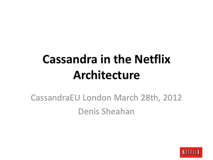 Cassandra in the Netflix       ArchitectureCassandraEU London March 28th, 2012           Denis Sheahan