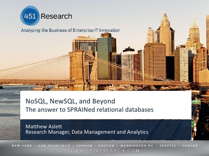 NoSQL, NewSQL, and BeyondThe answer to SPRAINed relational databasesMatthew AslettResearch Manager, Data Management and An...