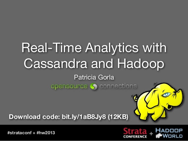Real-Time Analytics with Cassandra and Hadoop Patricia Gorla  Download code: bit.ly/1aB8Jy8 (12KB) #strataconf + #hw2013
