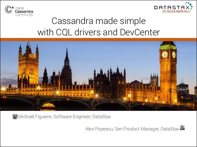 #CASSANDRAEU  Cassandra made simple with CQL drivers and DevCenter  Michaël Figuiere, Software Engineer, DataStax ! Alex P...