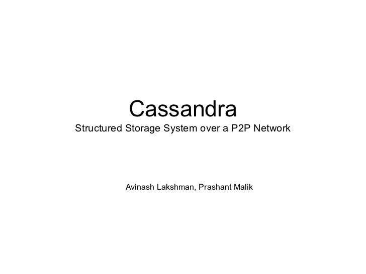 Cassandra Structured Storage System over a P2P Network               Avinash Lakshman, Prashant Malik