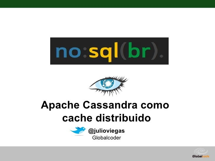 Apache Cassandra como    cache distribuido        @julioviegas         Globalcoder                         Globalcode – Op...