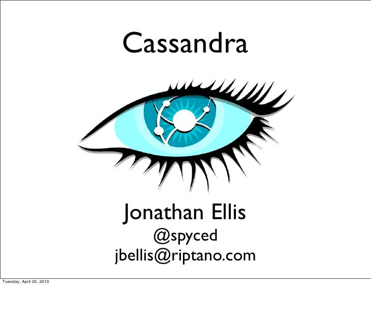 Cassandra                                Jonathan Ellis                                  @spyced                          ...