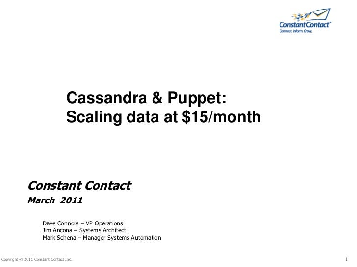 Cassandra & Puppet:<br />Scaling data at $15/month<br />Constant Contact<br />March  2011<br />Dave Connors – VP Operation...