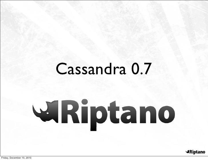 Cassandra 0.7Friday, December 10, 2010