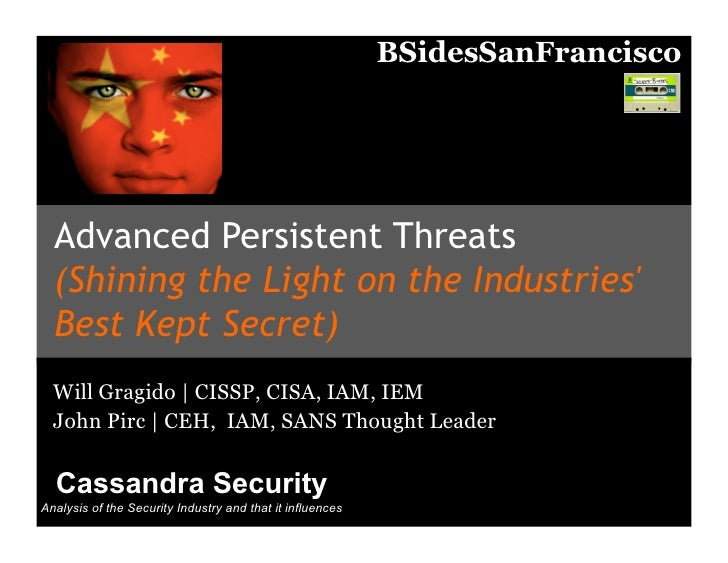 Advanced Persistent Threats (Shining the Light on the Industries' Best Kept Secret) - Will Gragido and John Pirc