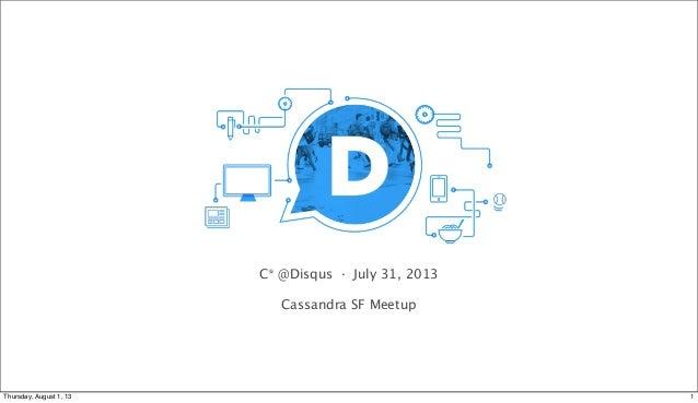 C* @Disqus · July 31, 2013 Cassandra SF Meetup 1Thursday, August 1, 13
