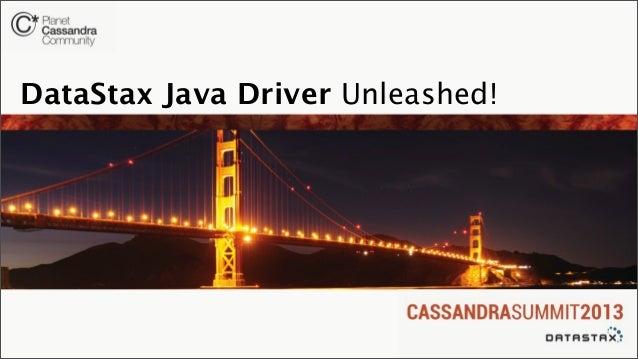 Cassandra summit 2013 - DataStax Java Driver Unleashed!