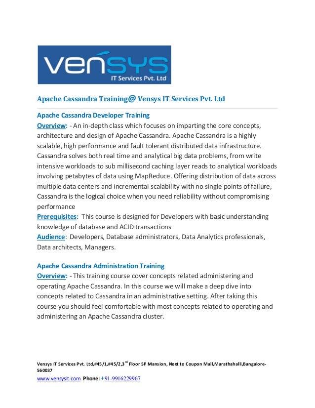 Apache Cassandra Training@ Vensys IT Services Pvt. Ltd Apache Cassandra Developer Training Overview: - An in-depth class w...